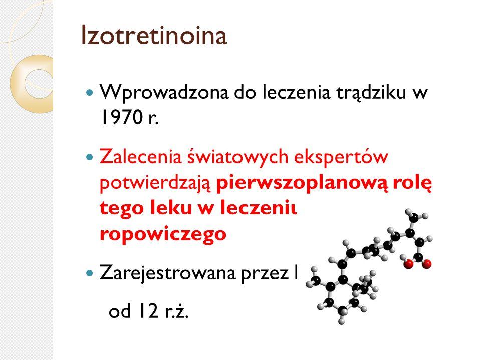 Izotretinoina Wprowadzona do leczenia trądziku w 1970 r. Zalecenia światowych ekspertów potwierdzają pierwszoplanową rolę tego leku w leczeniu trądzik