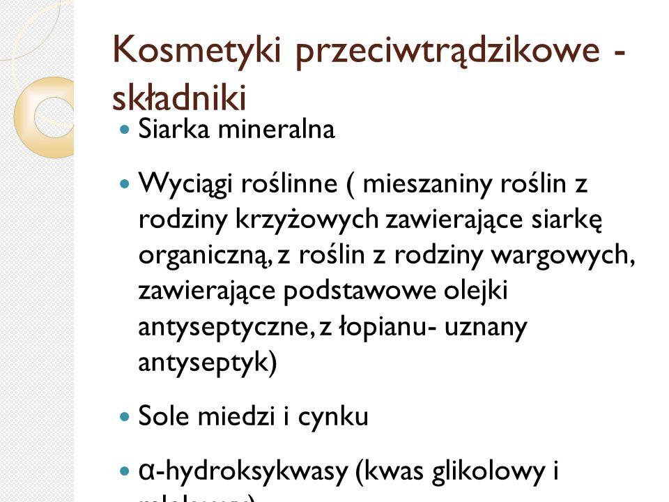 Kosmetyki przeciwtrądzikowe - składniki Siarka mineralna Wyciągi roślinne ( mieszaniny roślin z rodziny krzyżowych zawierające siarkę organiczną, z ro