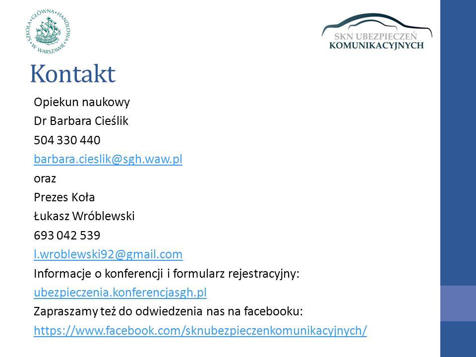 Kontakt Opiekun naukowy Dr Barbara Cieślik 504 330 440 barbara.cieslik@sgh.waw.pl oraz Prezes Koła Łukasz Wróblewski 693 042 539 l.wroblewski92@gmail.com Informacje o konferencji i formularz rejestracyjny: ubezpieczenia.konferencjasgh.pl Zapraszamy też do odwiedzenia nas na facebooku: https://www.facebook.com/sknubezpieczenkomunikacyjnych/