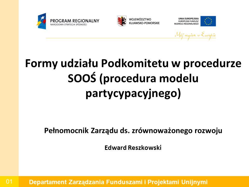 01 Departament Zarządzania Funduszami i Projektami Unijnymi Formy udziału Podkomitetu w procedurze SOOŚ (procedura modelu partycypacyjnego) Pełnomocnik Zarządu ds.