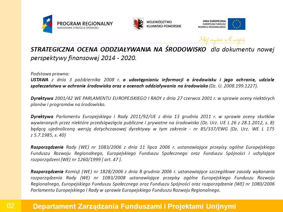 02 Departament Zarządzania Funduszami i Projektami Unijnymi STRATEGICZNA OCENA ODDZIAŁYWANIA NA ŚRODOWISKO dla dokumentu nowej perspektywy finansowej 2014 - 2020.