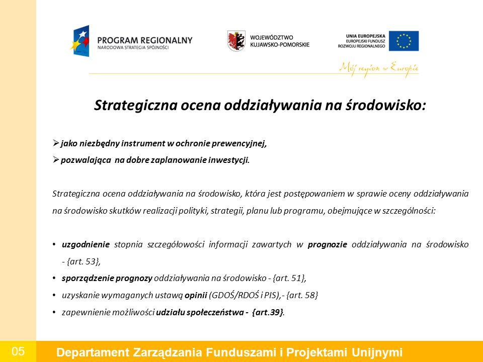 05 Departament Zarządzania Funduszami i Projektami Unijnymi Strategiczna ocena oddziaływania na środowisko:  jako niezbędny instrument w ochronie prewencyjnej,  pozwalająca na dobre zaplanowanie inwestycji.