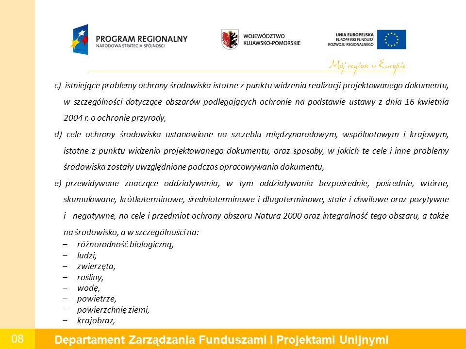 08 Departament Zarządzania Funduszami i Projektami Unijnymi c) istniejące problemy ochrony środowiska istotne z punktu widzenia realizacji projektowanego dokumentu, w szczególności dotyczące obszarów podlegających ochronie na podstawie ustawy z dnia 16 kwietnia 2004 r.