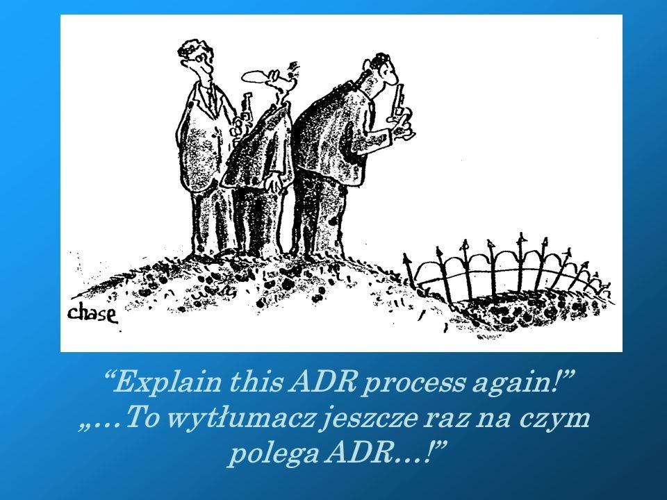 """Przykład klauzuli ADR (samodzielna klauzula mediacyjna): """"Strony zobowiązują się do tego, że w dobrej wierze podejmą próbę rozwiązania sporu który wynika z niniejszej umowy w drodze mediacji zgodnie z regulaminem Centrum …, zanim wejdą na drogę postępowania sądowego lub arbitrażu."""