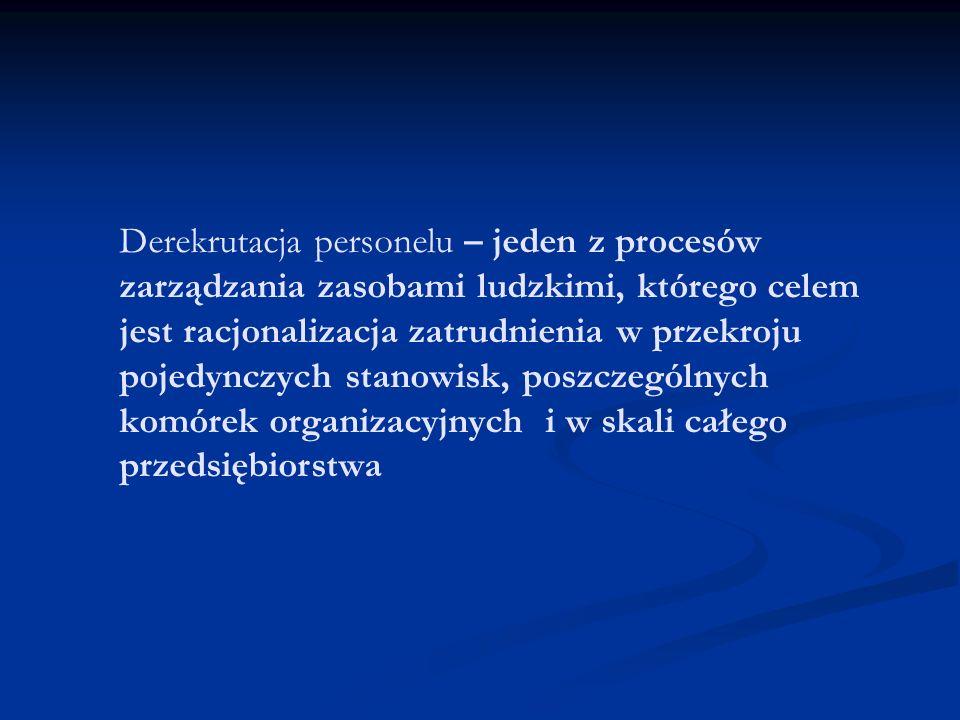 Derekrutacja personelu – jeden z procesów zarządzania zasobami ludzkimi, którego celem jest racjonalizacja zatrudnienia w przekroju pojedynczych stanowisk, poszczególnych komórek organizacyjnych i w skali całego przedsiębiorstwa