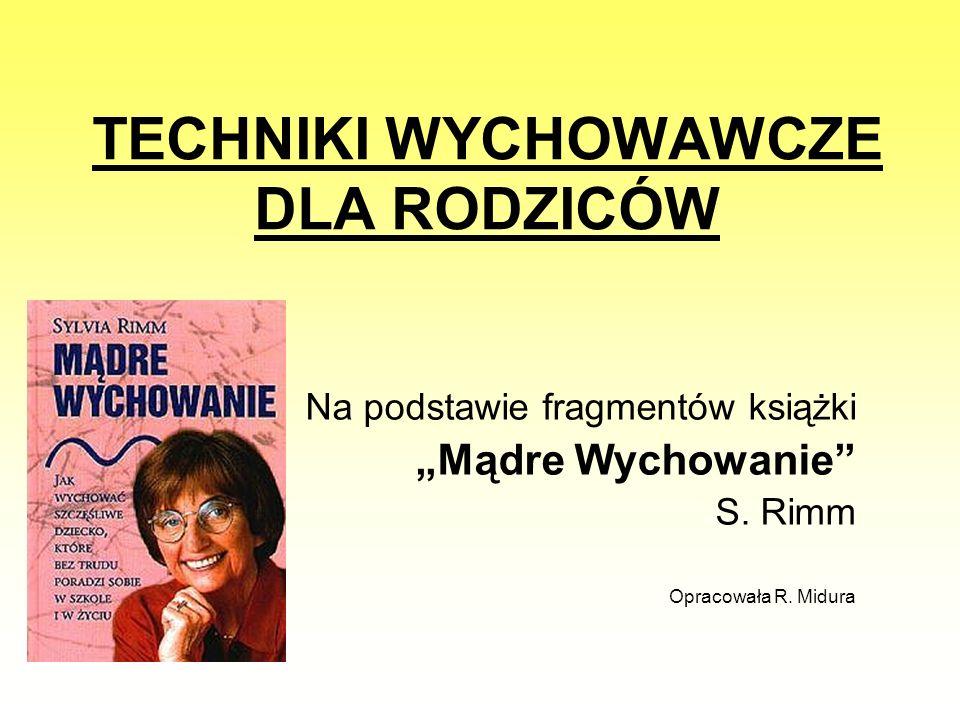 """TECHNIKI WYCHOWAWCZE DLA RODZICÓW Na podstawie fragmentów książki """"Mądre Wychowanie"""" S. Rimm Opracowała R. Midura"""