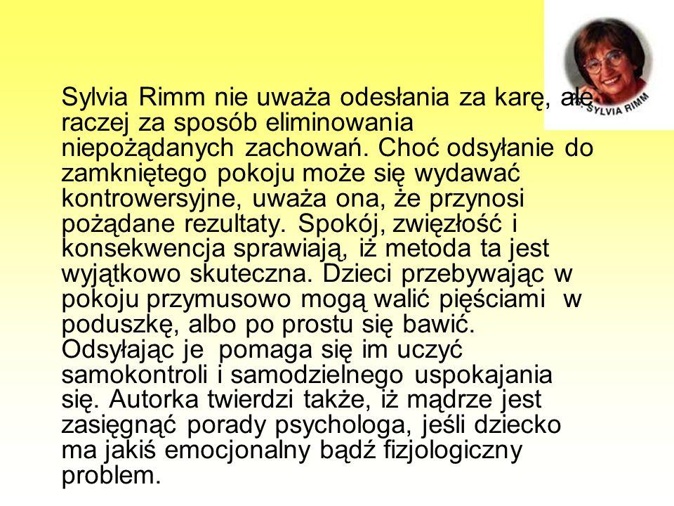 Sylvia Rimm nie uważa odesłania za karę, ale raczej za sposób eliminowania niepożądanych zachowań.