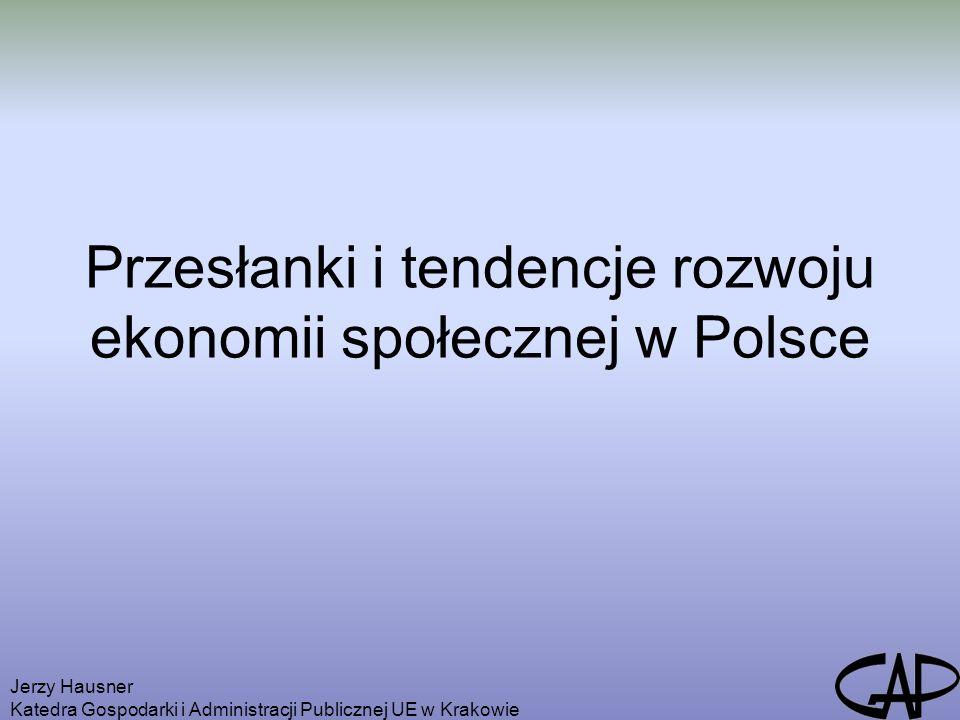 Jerzy Hausner Katedra Gospodarki i Administracji Publicznej UE w Krakowie Przesłanki i tendencje rozwoju ekonomii społecznej w Polsce