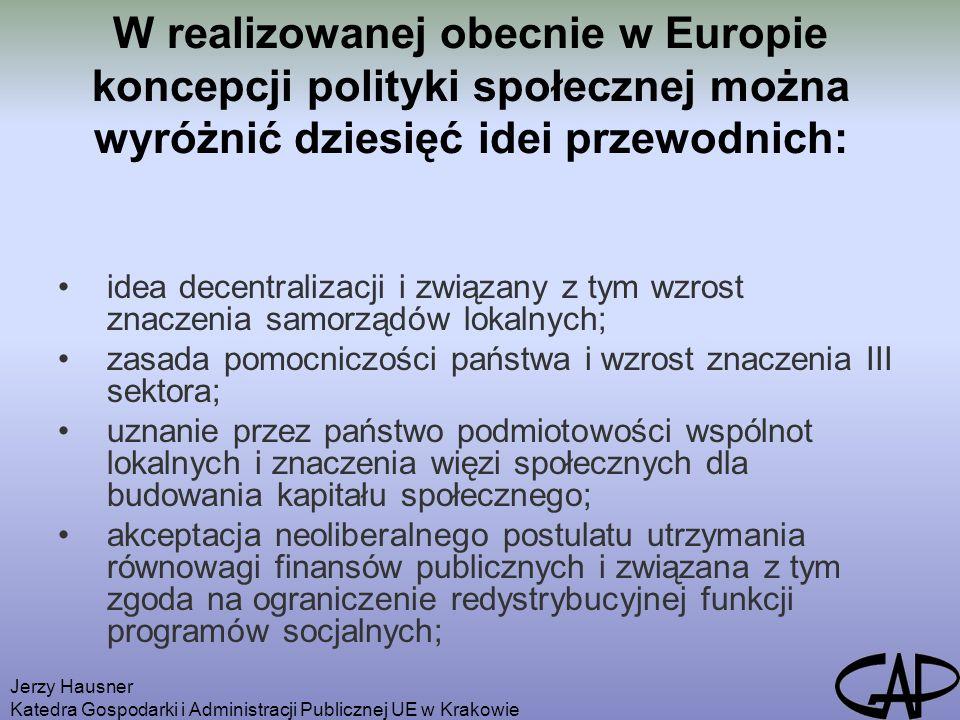 Jerzy Hausner Katedra Gospodarki i Administracji Publicznej UE w Krakowie W realizowanej obecnie w Europie koncepcji polityki społecznej można wyróżni