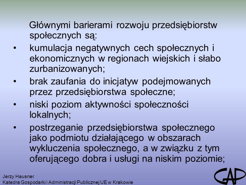 Jerzy Hausner Katedra Gospodarki i Administracji Publicznej UE w Krakowie Głównymi barierami rozwoju przedsiębiorstw społecznych są: kumulacja negatyw