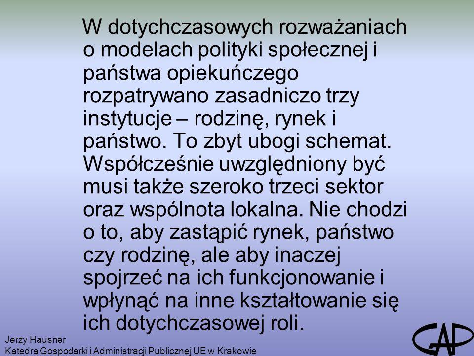 Jerzy Hausner Katedra Gospodarki i Administracji Publicznej UE w Krakowie W dotychczasowych rozważaniach o modelach polityki społecznej i państwa opie