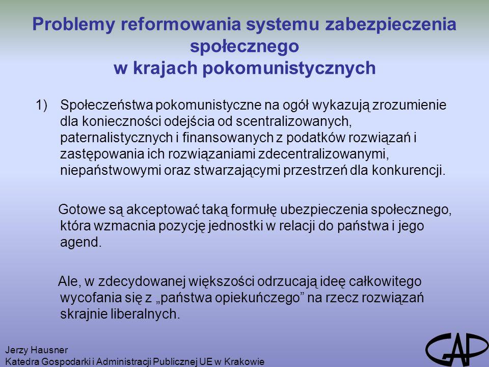 Jerzy Hausner Katedra Gospodarki i Administracji Publicznej UE w Krakowie Problemy reformowania systemu zabezpieczenia społecznego w krajach pokomunis