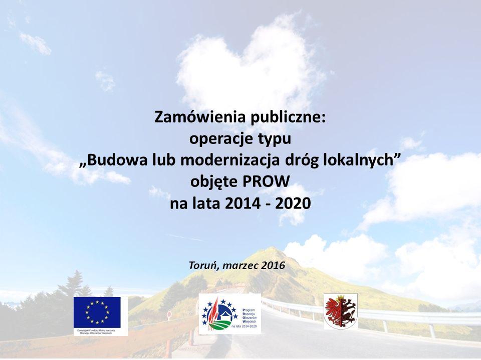 """Zamówienia publiczne: operacje typu """"Budowa lub modernizacja dróg lokalnych objęte PROW na lata 2014 - 2020 Toruń, marzec 2016"""