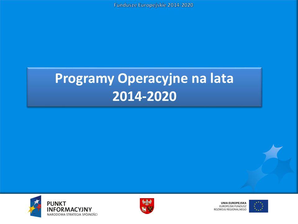 Programy Operacyjne na lata 2014-2020 Programy Operacyjne na lata 2014-2020