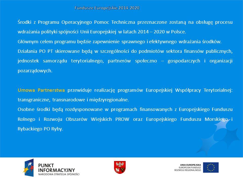 Środki z Programu Operacyjnego Pomoc Techniczna przeznaczone zostaną na obsługę procesu wdrażania polityki spójności Unii Europejskiej w latach 2014 –