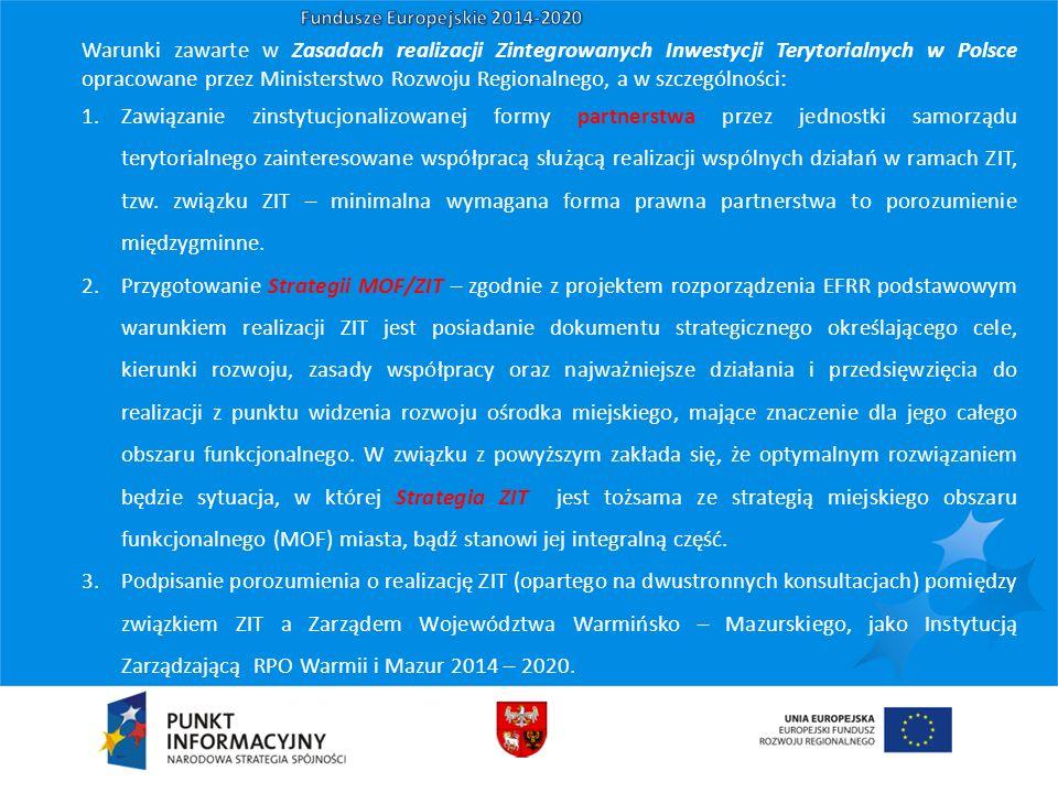 Warunki zawarte w Zasadach realizacji Zintegrowanych Inwestycji Terytorialnych w Polsce opracowane przez Ministerstwo Rozwoju Regionalnego, a w szczególności: 1.Zawiązanie zinstytucjonalizowanej formy partnerstwa przez jednostki samorządu terytorialnego zainteresowane współpracą służącą realizacji wspólnych działań w ramach ZIT, tzw.