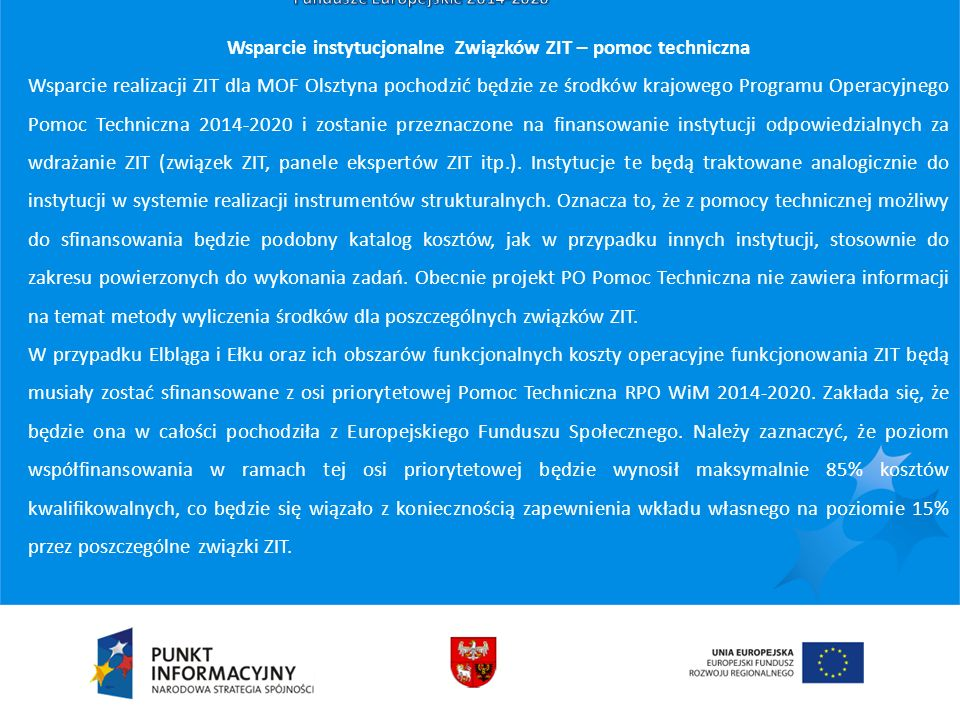 Wsparcie instytucjonalne Związków ZIT – pomoc techniczna Wsparcie realizacji ZIT dla MOF Olsztyna pochodzić będzie ze środków krajowego Programu Opera