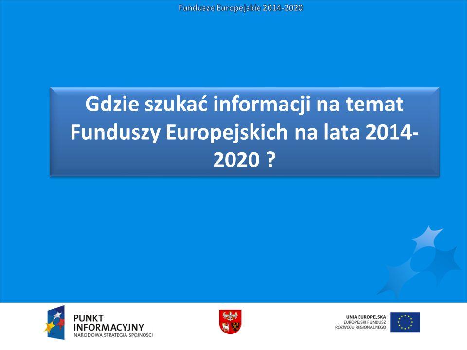 Gdzie szukać informacji na temat Funduszy Europejskich na lata 2014- 2020 ?