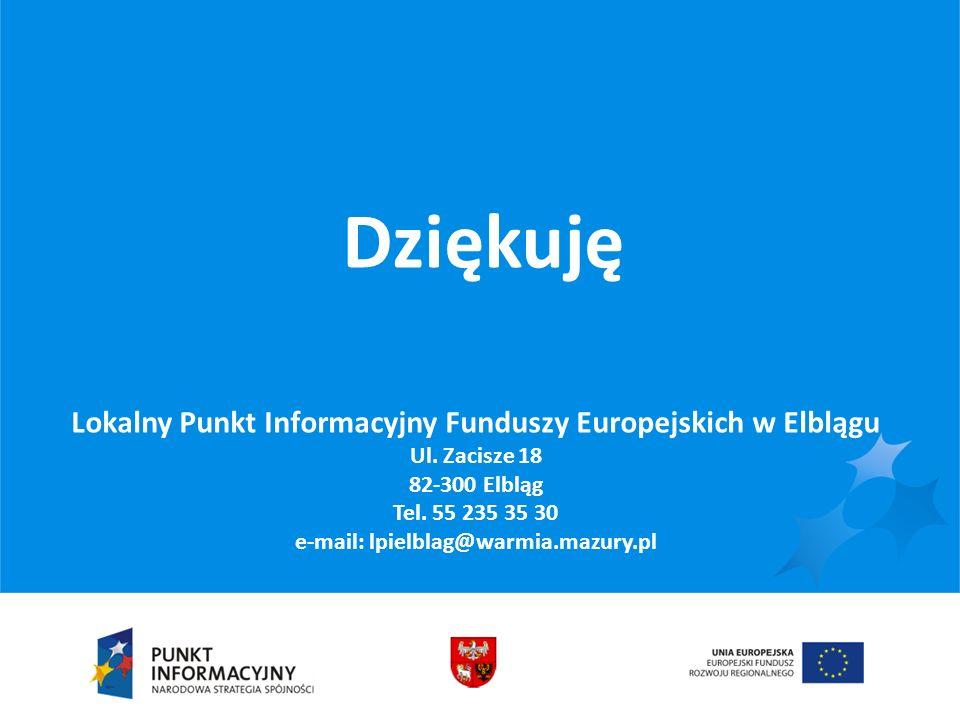 Dziękuję Lokalny Punkt Informacyjny Funduszy Europejskich w Elblągu Ul. Zacisze 18 82-300 Elbląg Tel. 55 235 35 30 e-mail: lpielblag@warmia.mazury.pl