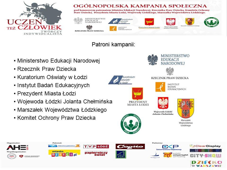 Patroni kampanii: Ministerstwo Edukacji Narodowej Rzecznik Praw Dziecka Kuratorium Oświaty w Łodzi Instytut Badań Edukacyjnych Prezydent Miasta Łodzi