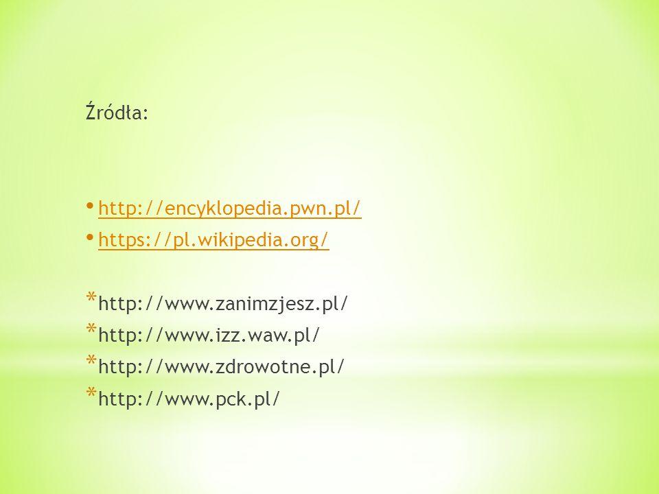 Źródła: http://encyklopedia.pwn.pl/ https://pl.wikipedia.org/ * http://www.zanimzjesz.pl/ * http://www.izz.waw.pl/ * http://www.zdrowotne.pl/ * http:/
