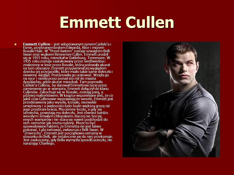 Emmett Cullen Emmett Cullen – jest adoptowanym synem Carlisle a i Esme, przybranym bratem Edwarda, Alice i mężem Rosalie Hale.