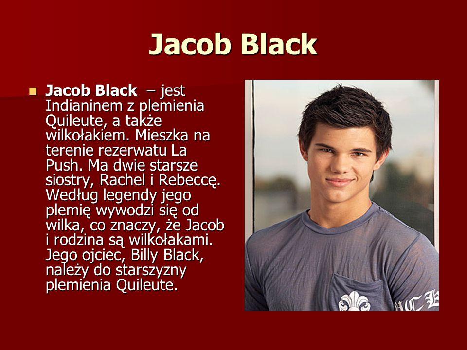 Jacob Black Jacob Black – jest Indianinem z plemienia Quileute, a także wilkołakiem.