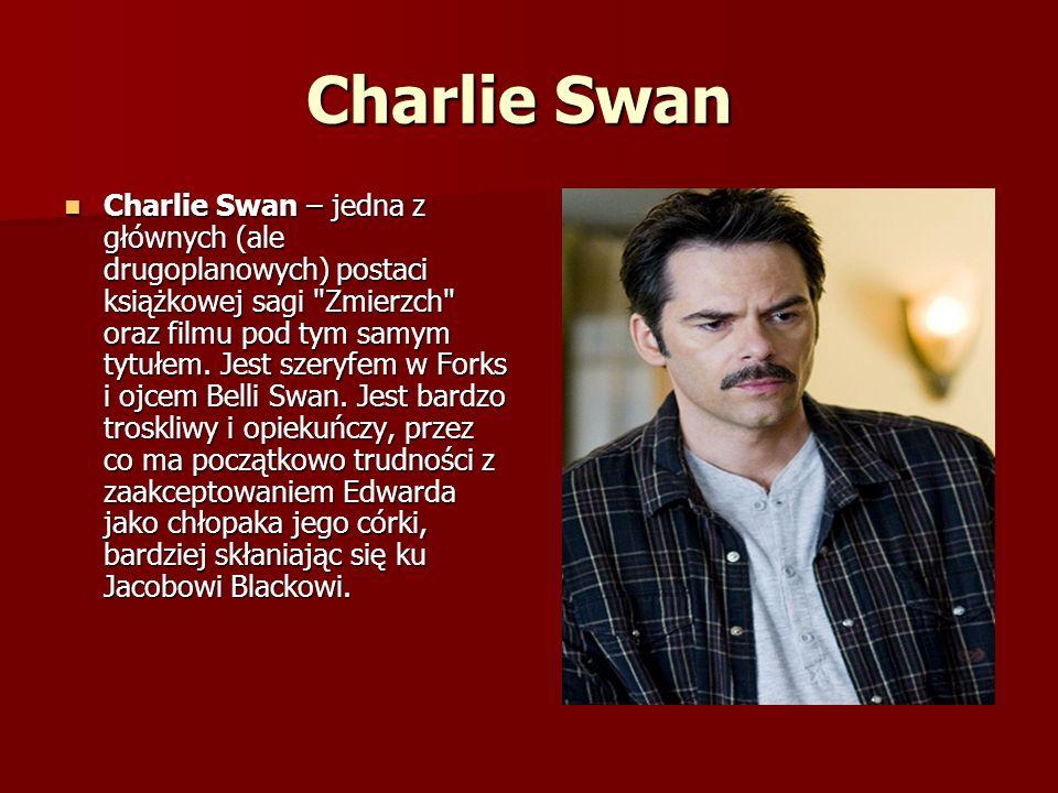 Charlie Swan Charlie Swan Charlie Swan – jedna z głównych (ale drugoplanowych) postaci książkowej sagi Zmierzch oraz filmu pod tym samym tytułem.
