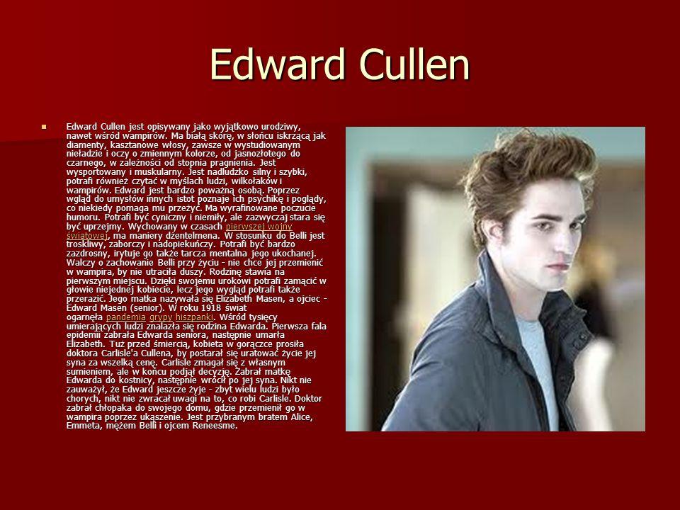 Edward Cullen Edward Cullen jest opisywany jako wyjątkowo urodziwy, nawet wśród wampirów.
