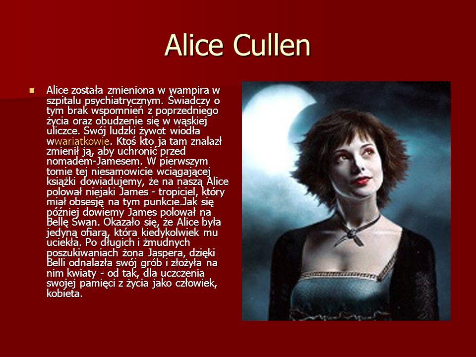 Alice Cullen Alice została zmieniona w wampira w szpitalu psychiatrycznym.