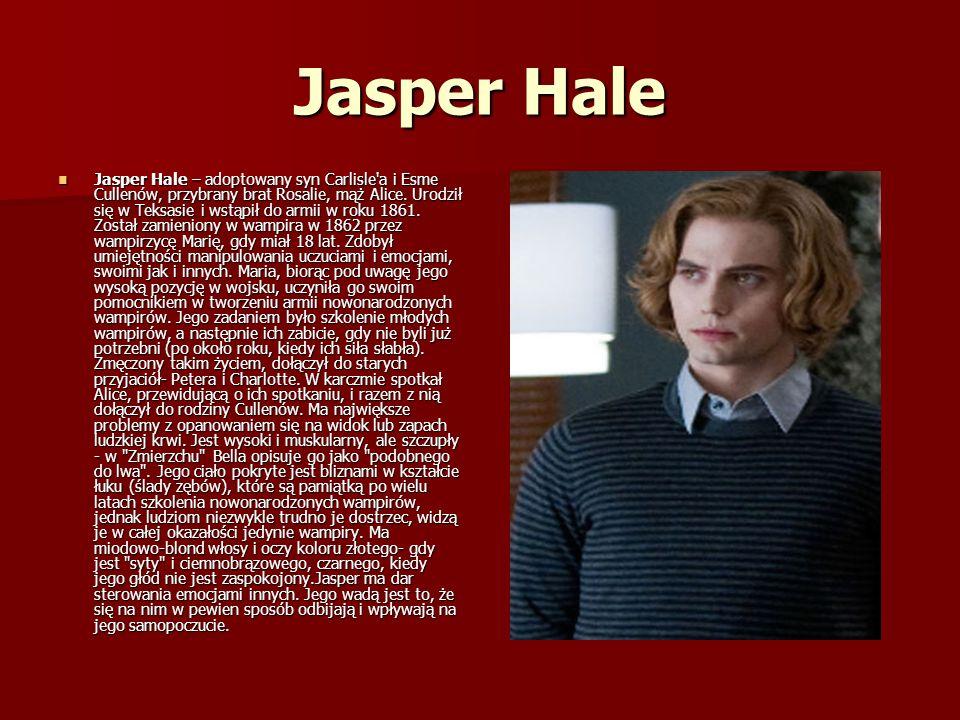 Jasper Hale Jasper Hale – adoptowany syn Carlisle a i Esme Cullenów, przybrany brat Rosalie, mąż Alice.