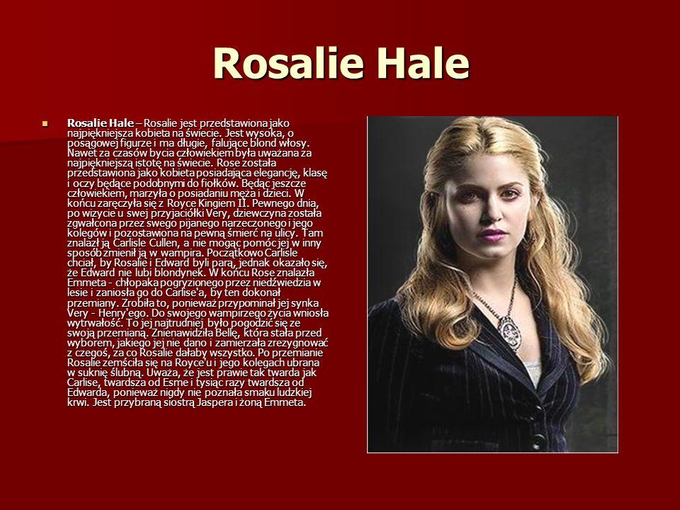 Rosalie Hale Rosalie Hale – Rosalie jest przedstawiona jako najpiękniejsza kobieta na świecie.
