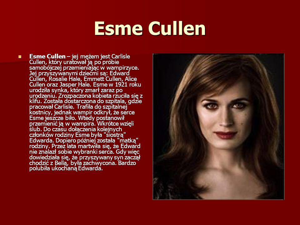 Esme Cullen Esme Cullen – jej mężem jest Carlisle Cullen, który uratował ją po próbie samobójczej przemieniając w wampirzyce.
