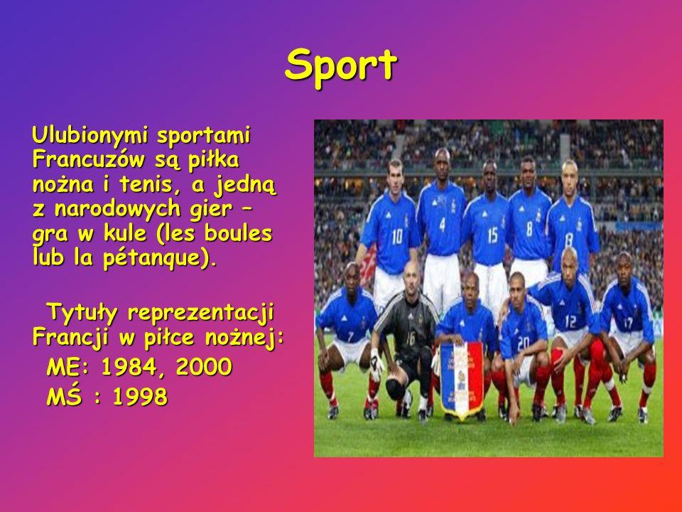 Sport Ulubionymi sportami Francuzów są piłka nożna i tenis, a jedną z narodowych gier – gra w kule (les boules lub la pétanque).