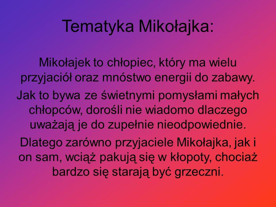 Tematyka Mikołajka: Mikołajek to chłopiec, który ma wielu przyjaciół oraz mnóstwo energii do zabawy.