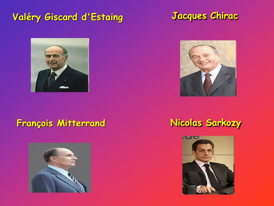 Valéry Giscard d Estaing François Mitterrand Jacques Chirac Nicolas Sarkozy