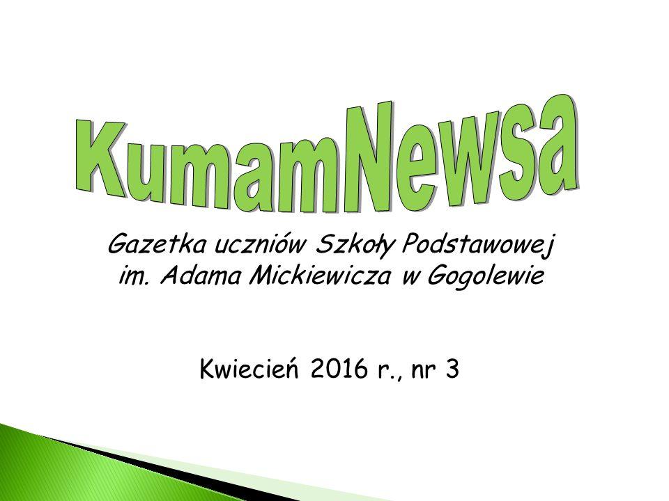 Gazetka uczniów Szkoły Podstawowej im. Adama Mickiewicza w Gogolewie Kwiecień 2016 r., nr 3