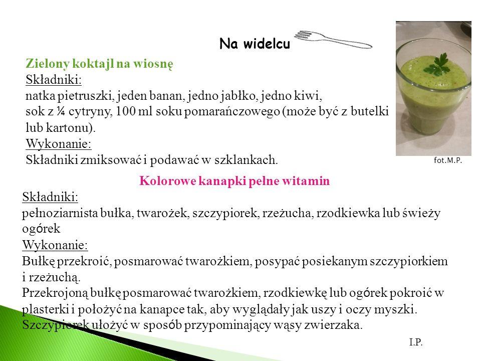 Na widelcu Zielony koktajl na wiosnę Składniki: natka pietruszki, jeden banan, jedno jabłko, jedno kiwi, sok z ¼ cytryny, 100 ml soku pomarańczowego (może być z butelki lub kartonu).