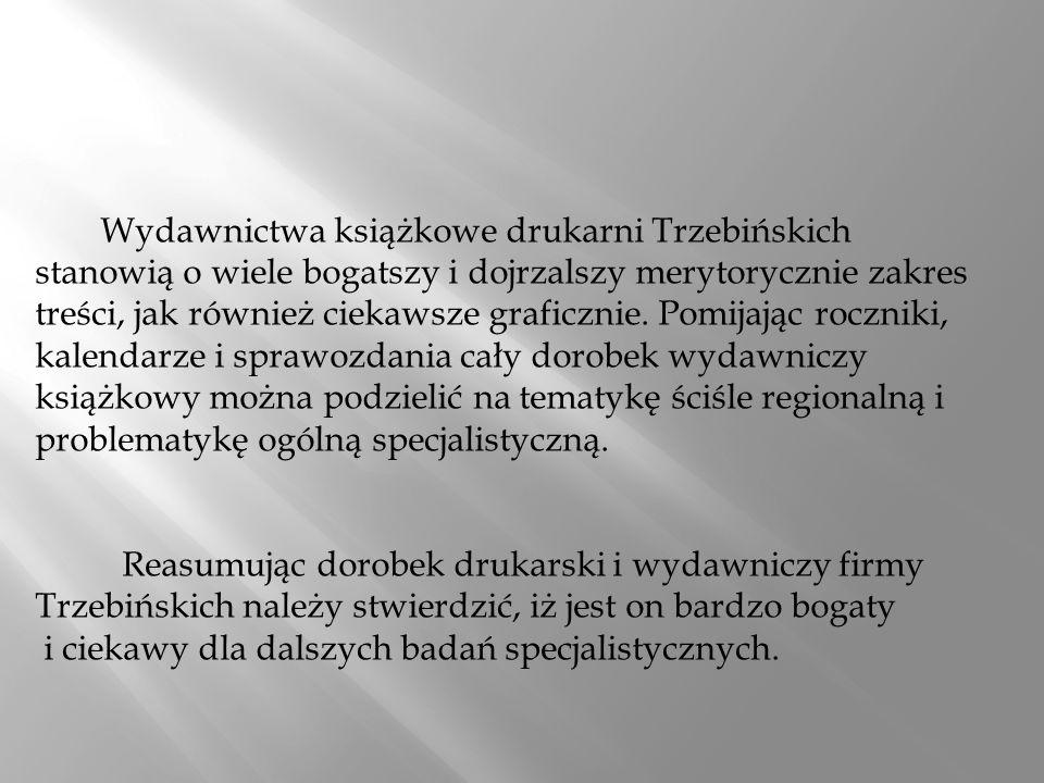 Wydawnictwa książkowe drukarni Trzebińskich stanowią o wiele bogatszy i dojrzalszy merytorycznie zakres treści, jak również ciekawsze graficznie.