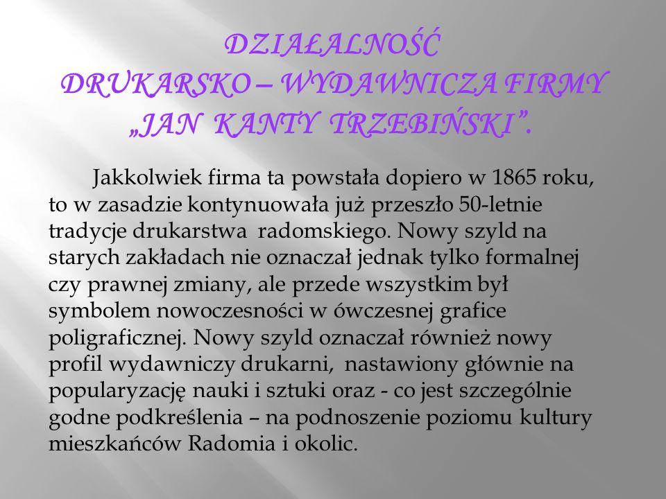 """DZIAŁALNOŚĆ DRUKARSKO – WYDAWNICZA FIRMY """"JAN KANTY TRZEBIŃSKI ."""
