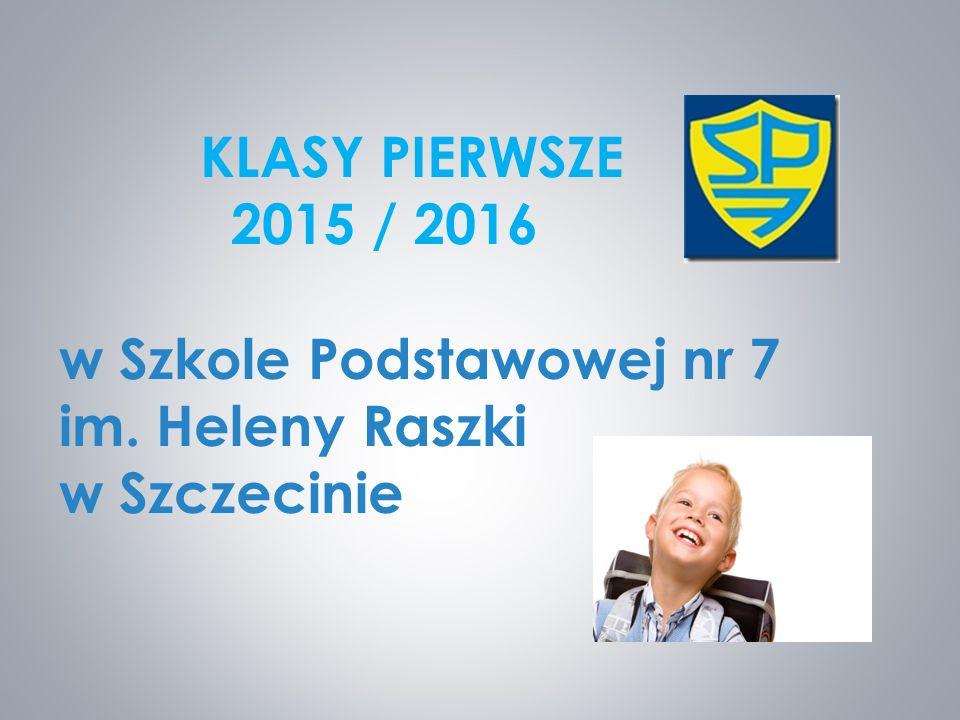 KLASY PIERWSZE 2015 / 2016 w Szkole Podstawowej nr 7 im. Heleny Raszki w Szczecinie