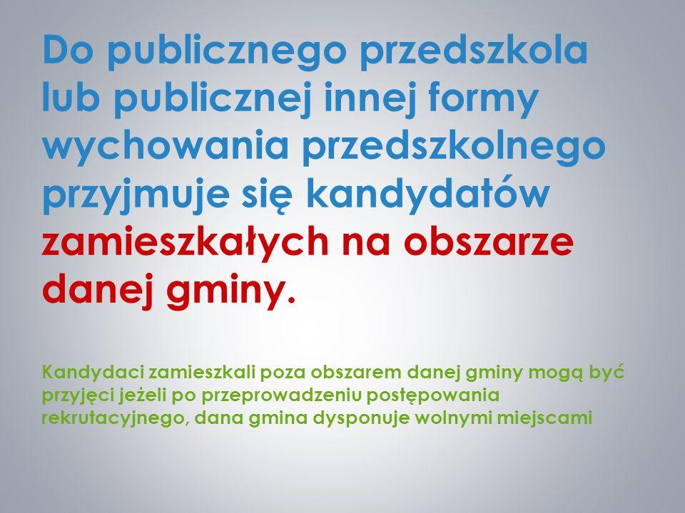 Do publicznego przedszkola lub publicznej innej formy wychowania przedszkolnego przyjmuje się kandydatów zamieszkałych na obszarze danej gminy. Kandyd