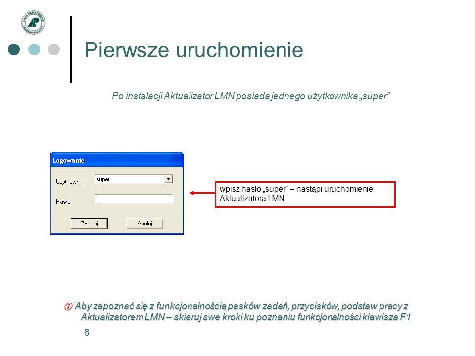 """6 Pierwsze uruchomienie Po instalacji Aktualizator LMN posiada jednego użytkownika """"super wpisz hasło """"super – nastąpi uruchomienie Aktualizatora LMN  Aby zapoznać się z funkcjonalnością pasków zadań, przycisków, podstaw pracy z Aktualizatorem LMN – skieruj swe kroki ku poznaniu funkcjonalności klawisza F1"""