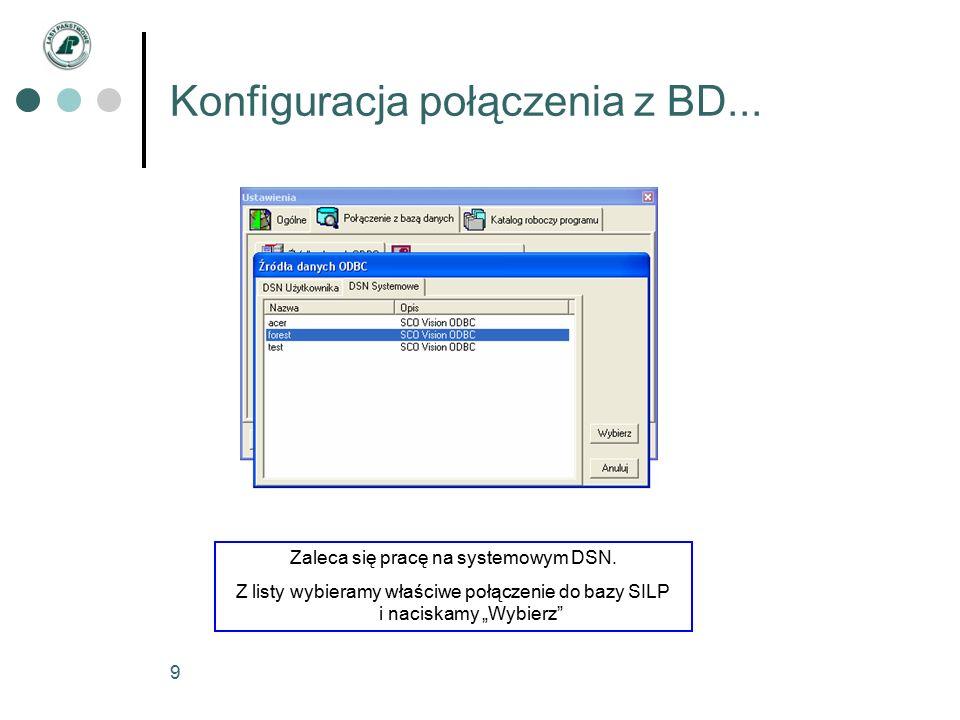 9 Konfiguracja połączenia z BD... Zaleca się pracę na systemowym DSN.
