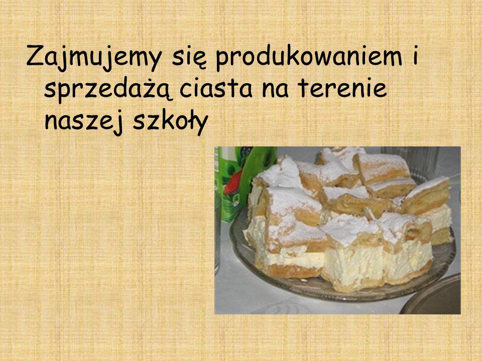 Zajmujemy się produkowaniem i sprzedażą ciasta na terenie naszej szkoły