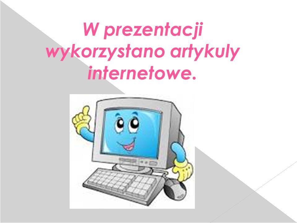 W prezentacji wykorzystano artykuly internetowe.