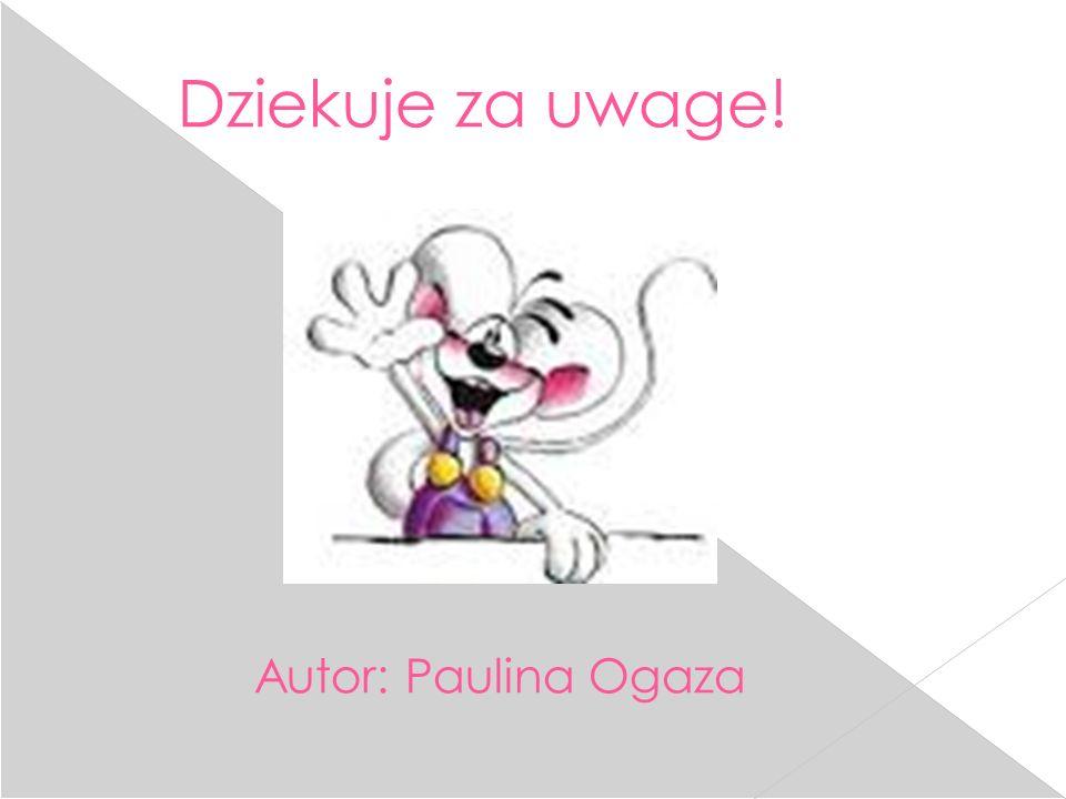 Dziekuje za uwage! Autor: Paulina Ogaza