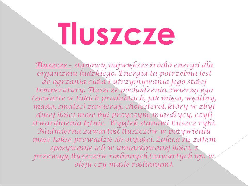 T ł uszcze – stanowi ą najwi ę ksze ź ród ł o energii dla organizmu ludzkiego.