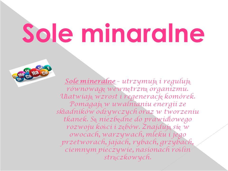 Sole mineralne – utrzymuj ą i reguluj ą równowag ę wewn ę trzn ą organizmu.