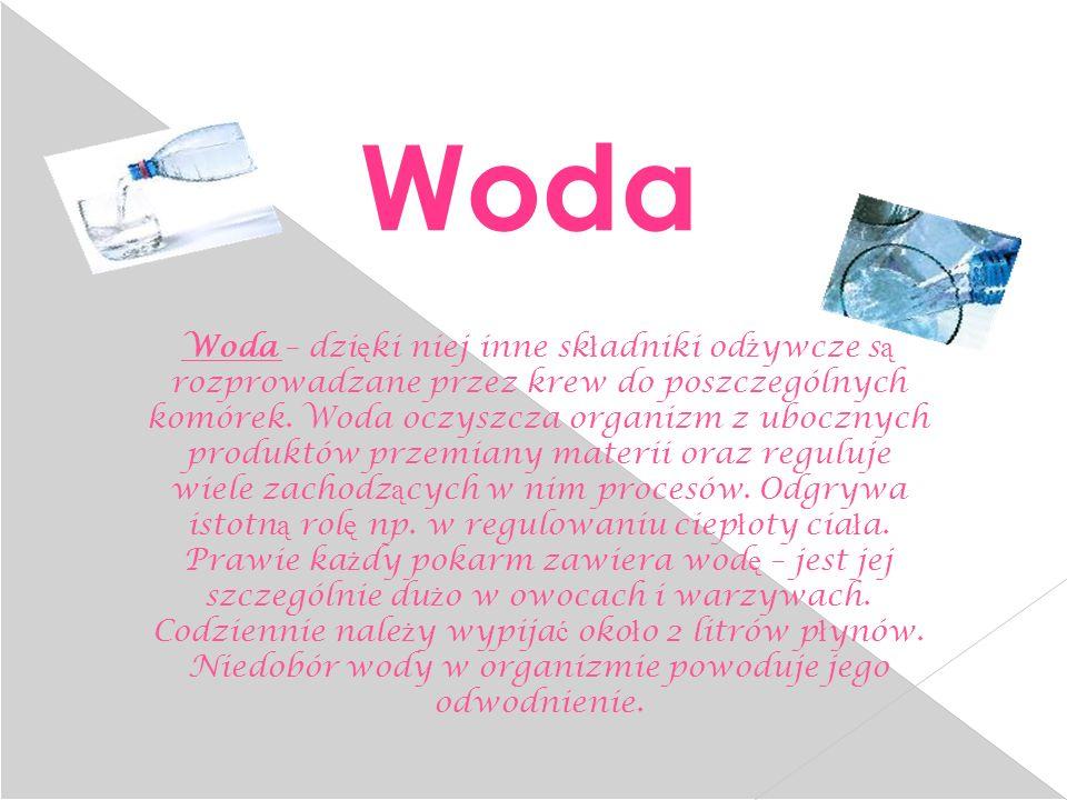 Woda – dzi ę ki niej inne sk ł adniki od ż ywcze s ą rozprowadzane przez krew do poszczególnych komórek.